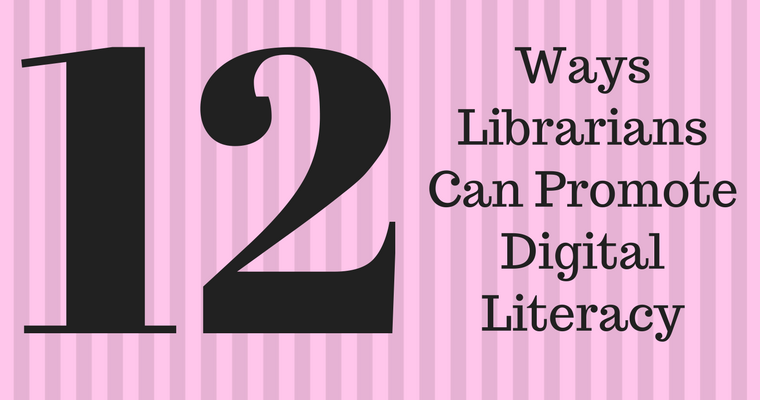 12 Ways Librarians Can Promote Digital Literacy